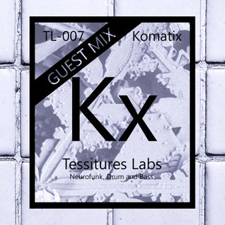 Tessitures Labs - TL007 - Drum and Bass [GUEST MIX] - by Komatix