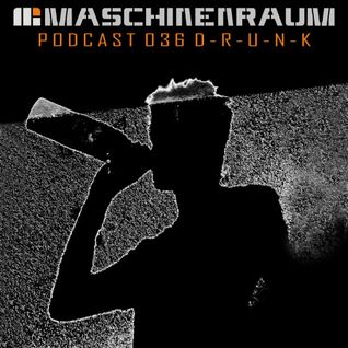 Maschinenraum Podcast 036 -  D - R - U - N - K
