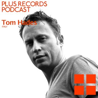 070: Tom Hades - Exclusive DJ Mix for Plus Records Podcast