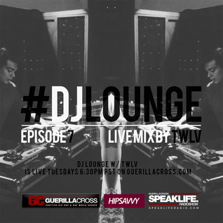 GuerillaCross #DJ LOUNGE w/twlv - Ep. 7