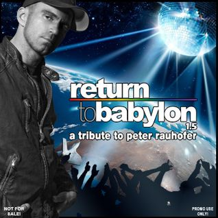 "Return To Babylon 1.5 ""A Tribute To Peter Rauhofer"""