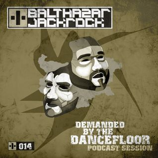 Demanded By The Dancefloor 014 with Balthazar & JackRock