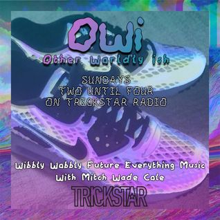 Other Worldly ish (OWi) on Trickstar Radio (Hosted By Mitch Wade Cole) 17/01/2016