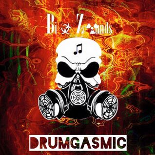 Bi☣ Z☢unds - DrumGasmic (January 2K16 Podcast)