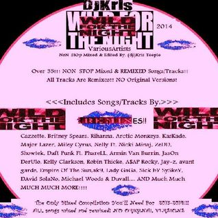 "<Dj Kris> ""WILD FOR THE NIGHT!!"" 2014  -VA- *Over 35 Traxx NON-STOP Mixed By: Dj Kris (Teeple)"