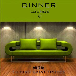 DINNER LOUNGE 8. Mixed by Dj NIKO SAINT TROPEZ