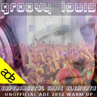 Experimental Indie Elements (Unofficial Amsterdam Dance Event 2012 Warm Up)   20121014