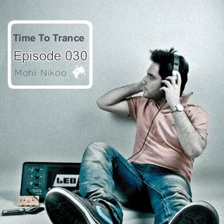 ilili.. Time To Trance ..ilili   _-_  Episode . 030 - Mix by Mohi Nikoo
