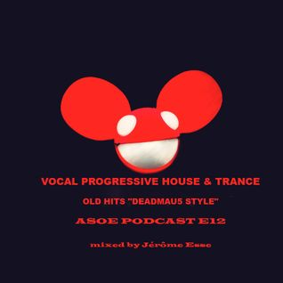 "Vocal Progressive House & Trance ""OLD HITS"" ★ Jérôme Esse ASOE PODCAST E12 ★"
