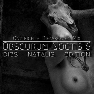 Obscurum Noctis 6 :: Oneirich - Breakcore Mix