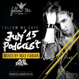 Max Fabian - Follow Me Cafe: July '15 Podcast