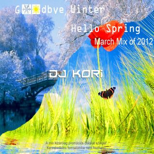 DJ Kori - Goodbye Winter, Hello Spring (March Mix of 2012)