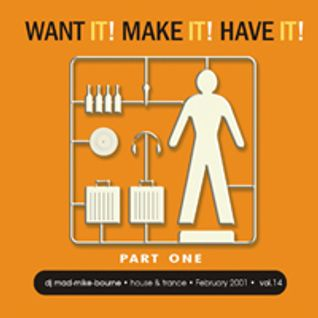 Want it! Make It! Have it! Part one - Vol 14