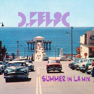 D-Felic Summer in LA mix