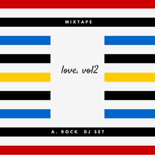 LOVE VOL.2 - DJSET A. ROCK (MIXTAPE)