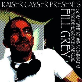 Kaiser Gayser 'SOMEWHERE' Presents Fill Grey's West End @ InsomniaFM