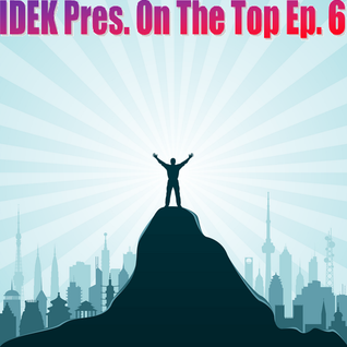 IDEK Pres. On The Top Ep. 6