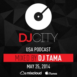 DJ Tama - DJcity Podcast - May 25, 2014