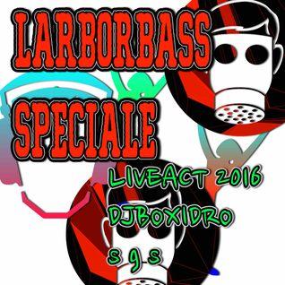 LARBORBASS SPECIALE LIVEACT 2016- DJ BOXIDRO SGS