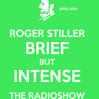 Roger Stiller - Brief But Intense - RadioShow April 2015