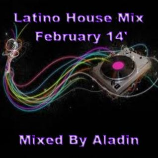 Latino House Mix February 14' By Aladin
