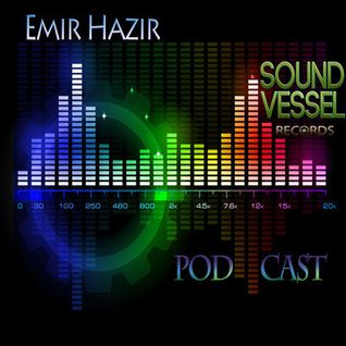Sound Vessel Records Podcast 003 by Emir Hazir