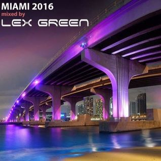 LEX GREEN presents Miami '16