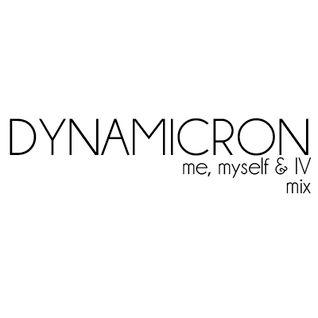 Dynamicron: Me, Myself & IV
