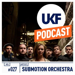 UKF Music Podcast #27 - Submotion Orchestra (Mixed by Ruckspin)
