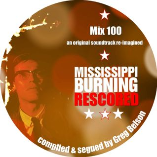 Mix 100 - 'Mississippi Burning' Re-Scored by Greg Belson