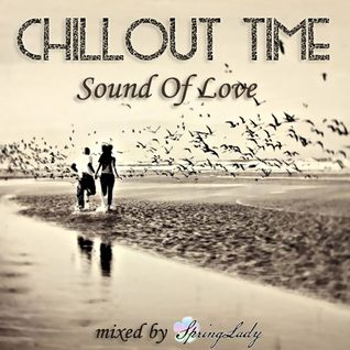 CHILLOUT TIME - Sound Of Love (mixed by SpringLady)
