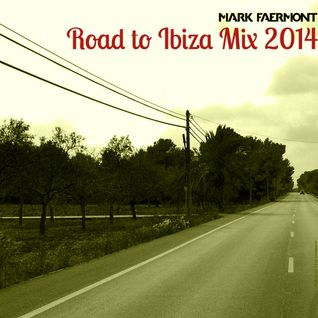 Mark Faermont Road To Ibiza Mix 2014
