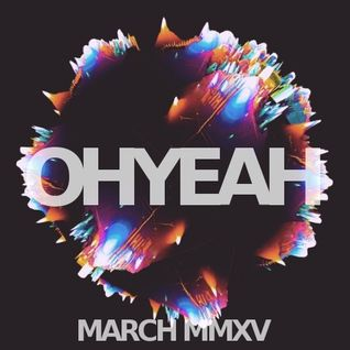 OHYEAH's Favorite Ten - March MMXV Mix