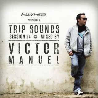 Hi White Present Session 24 Trip Sounds - mixed by Victor Manuel