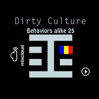Dirty Culture - Behaviors alike 25 - Behaviors Proton Radio July 10th,2011