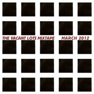 THE VACANT LOTS MIXTAPE MARCH 2012