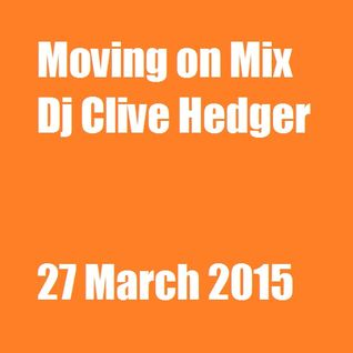 Moving on mix - Dj Clive Hedger 27 march 2015