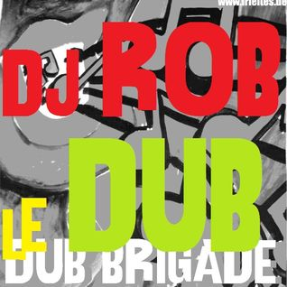 DUB BRIGADE EPISODE 20 - Dj Rob Le Dub