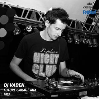 "Vaden  - 01.02.11 Future Garage Mix @ Kiss FM UA ""Batiskaf"" Radioshow"