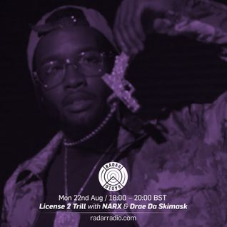 License 2 Trill w/ Narx & Drae Da Skimask - 22nd August 2016