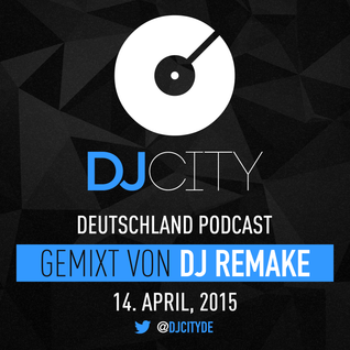 DJ Remake - DJcity DE Podcast - 14/04/15