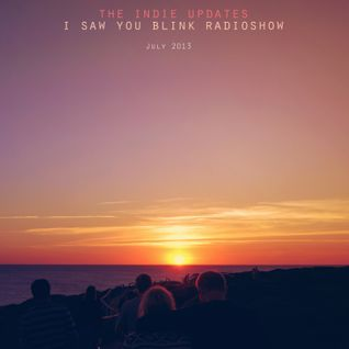 The indie update's i saw you blink radioshow / july 2013
