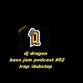 Dj Dragon - Bassjam Podcast #52 Dubstep/trap
