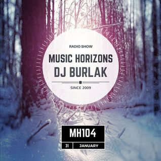 DJ BURLAK - MUSIC HORIZONS @ MH104 January 2016