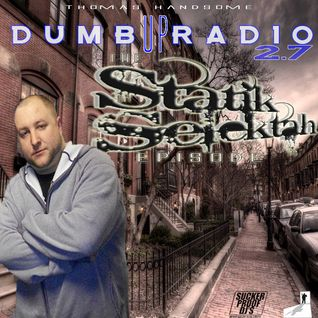 Thomas Handsome - Dumb Up! Radio 2.7 The Statik Selektah edition