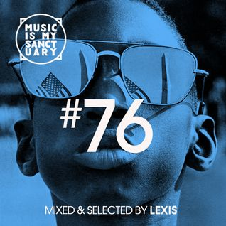 MUSIC IS MY SANCTUARY Show #76 - mixed by Lexis