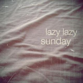 Lazy lazy sunday