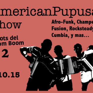 "AmericanPupusa Show - ""Roots del Boom Boom 2"" the too much wine edition"