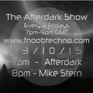 The Afterdark Show - 1st hr - Afterdark 2d hr - Mike Stern 23.10.15 @7pm Fnoob Techno Radio