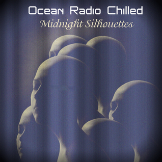 "Ocean Radio Chilled ""Midnight Silhouettes"" (4-5-15)"